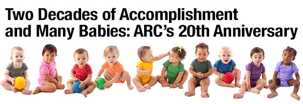 Two Decades of Accomplishment and Many Babies: ARC's 20th Anniversary